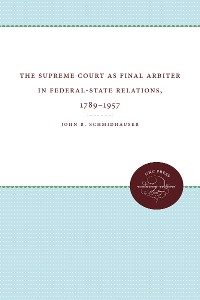 Cover The Supreme Court as Final Arbiter in Federal-State Relations, 1789-1957