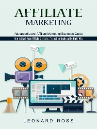 Cover Affiliate Marketing: Advanced Level Affiliate Marketing Business Guide (How to Start Your Affiliate Marketing Promotion Business the Right Way)