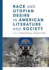 Cover Race and Utopian Desire in American Literature and Society