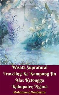 Cover Wisata Supratural Traveling Ke Kampung Jin Alas Ketonggo Kabupaten Ngawias Ketonggo