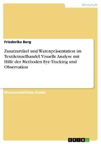 Cover Zusatzartikel und Warenpräsentation im Textileinzelhandel. Visuelle Analyse mit Hilfe der Methoden Eye-Tracking und Observation