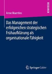 Cover Das Management der erfolgreichen strategischen Frühaufklärung als organisationale Fähigkeit