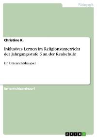 Cover Inklusives Lernen im Religionsunterricht der Jahrgangsstufe 6 an der Realschule