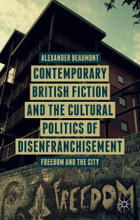 Cover Contemporary British Fiction and the Cultural Politics of Disenfranchisement