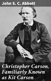 Cover Christopher Carson, Familiarly Known as Kit Carson