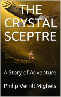 Cover The Crystal Sceptre / A Story of Adventure