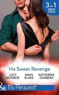 Cover His Sweet Revenge: Wedding Vow of Revenge / His Ultimate Prize / Bound by a Child (Mills & Boon By Request)