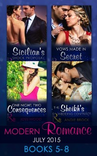 Cover Modern Romance July 2015 Books 5-8: Sicilian's Shock Proposal / Vows Made in Secret / The Sheikh's Wedding Contract / One Night, Two Consequences (Mills & Boon e-Book Collections)