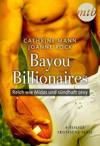Cover Bayou Billionaires - Reich wie Midas und sündhaft sexy (4-teilige erotische Serie)