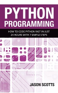 Cover Python Programming : How to Code Python Fast In Just 24 Hours With 7 Simple Steps