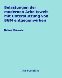 Cover Belastungen der modernen Arbeitswelt mit Unterstützung von BGM entgegenwirken