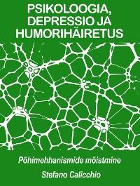 Cover PSIKOLOOGIA, DEPRESSIO JA HUMORIHÄIRETUS: põhimehhanismide mõistmine