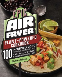 Cover Epic Air Fryer Plant-Powered Cookbook