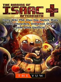 Cover The Binding of Isaac Afterbirth +, Items, Wiki, PS4, Xbox One, Switch, Mods, Seeds, Characters, Unblocked, Cheats, Game Guide Unofficial