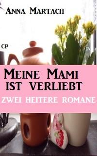 Cover Meine Mami ist verliebt: Zwei heitere Romane