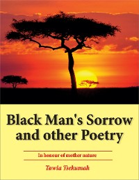 Cover Black Man's Sorrow and Other Poetry: In Honour of Mother Nature