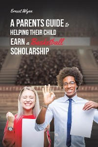 Cover A Parent's Guide to Helping Their Child Earn a Basketball Scholarship