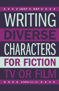 Cover Writing Diverse Characters For Fiction, TV or Film