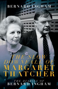 Cover The Slow Downfall of Margaret Thatcher