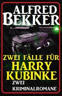 Cover Zwei Fälle für Harry Kubinke: Zwei Kriminalromane