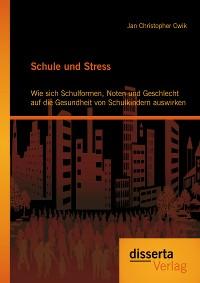 Cover Schule und Stress: Wie sich Schulformen, Noten und Geschlecht auf die Gesundheit von Schulkindern auswirken