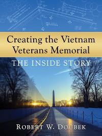 Cover Creating the Vietnam Veterans Memorial