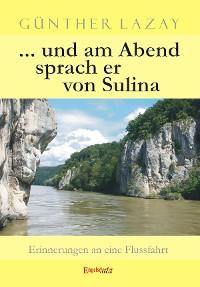 Cover ... und am Abend sprach er von Sulina. Erinnerungen an eine Flussfahrt