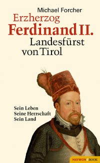 Cover Erzherzog Ferdinand II. Landesfürst von Tirol