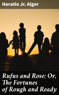 Cover Rufus and Rose; Or, The Fortunes of Rough and Ready