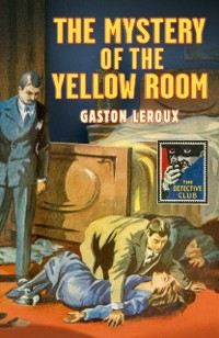 Cover Mystery of the Yellow Room (Detective Club Crime Classics)