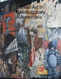 Cover Street Art In Revolutionary Venezuela