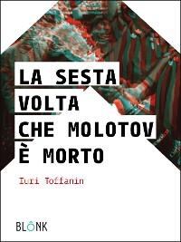 Cover La sesta volta che Molotov è morto