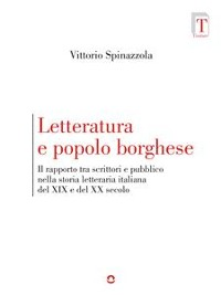 Cover Letteratura e popolo borghese. Il rapporto tra scrittori e pubblico nella storia letteraria italiana del XIX e del XX secolo