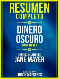 Cover Resumen Completo: Dinero Oscuro (Dark Money) - Basado En El Libro De Jane Mayer