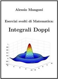 Cover Esercizi Svolti di Matematica: Integrali Doppi