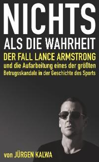 Cover Nichts als die Wahrheit – Der Fall Lance Armstrong und die Aufarbeitung eines der größten Betrugsskandale in der Geschichte des Sports