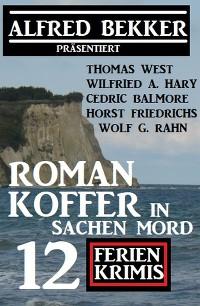 Cover Romankoffer in Sachen Mord: Alfred Bekker präsentiert 12 Ferienkrimis