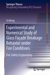 Cover Experimental and Numerical Study of Glass Façade Breakage Behavior under Fire Conditions