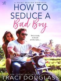 Cover How to Seduce a Bad Boy