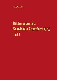 Cover Ritterorden St. Stanislaus Gestiftet 1765 Teil 1