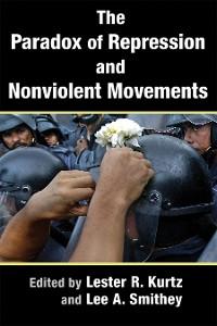 Cover The Paradox of Repression and Nonviolent Movements