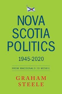 Cover Nova Scotia Politics 1945-2020