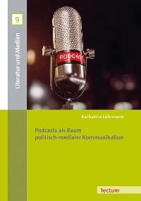 Cover Podcasts als Raum politisch-medialer Kommunikation