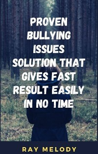 Cover Proven Bullying Issues Solution That Gives Fast Result Easily In No Time
