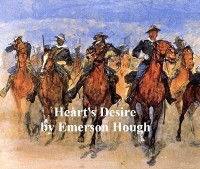 Cover Heart's Desire, The Story of a Contented Town, Certain Peculiar Citizens, and Two Fortunate Lovers