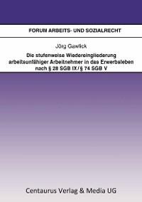 Cover Die stufenweise Wiedereingliederung arbeitsunfähiger Arbeitnehmer in das Erwerbsleben nach § 28 SGB IX / § 74 SGB V – eine arbeitsrechtliche Betrachtung