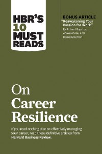 """Cover HBR's 10 Must Reads on Career Resilience (with bonus article """"Reawakening Your Passion for Work"""" By Richard E. Boyatzis, Annie McKee, and Daniel Goleman)"""