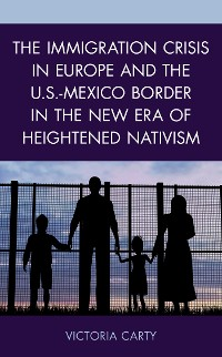 Cover The Immigration Crisis in Europe and the U.S.-Mexico Border in the New Era of Heightened Nativism