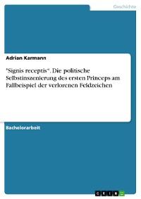 """Cover """"Signis receptis"""". Die politische Selbstinszenierung des ersten Princeps am Fallbeispiel der verlorenen Feldzeichen"""