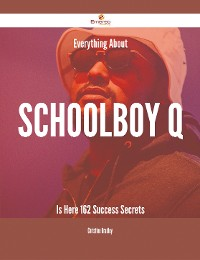 Cover Everything About Schoolboy Q Is Here - 162 Success Secrets